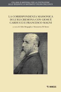 La corrispondenza massonica di Luigi Cremona con Giosuè Carducci e Francesco Magni