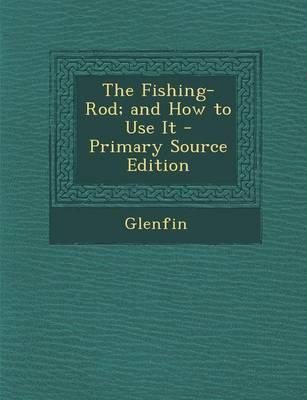 The Fishing-Rod; And How to Use It