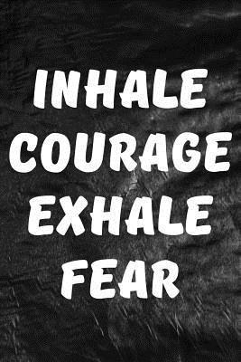 Inhale Courage, Exha...