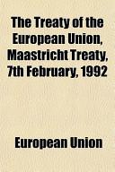 The Treaty of the European Union, Maastricht Treaty, 7th February, 1992
