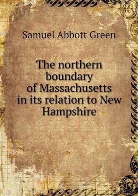 The Northern Boundary of Massachusetts in Its Relation to New Hampshire