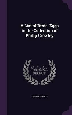 A List of Birds' Eggs in the Collection of Philip Crowley