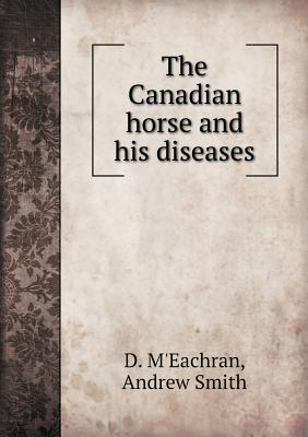 The Canadian Horse and His Diseases