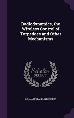 Radiodynamics, the Wireless Control of Torpedoes and Other Mechanisms