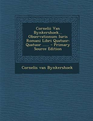 Cornelii Van Bynkershoek... Observationum Iuris Romani Libri Quatuor