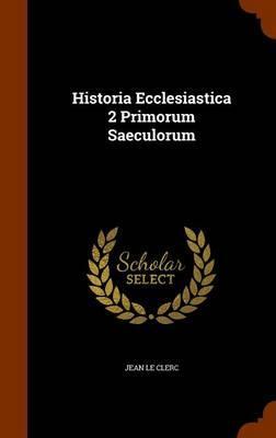 Historia Ecclesiastica 2 Primorum Saeculorum