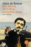 Wie Proust Ihr Leben verändern kann. Eine Anleitung.