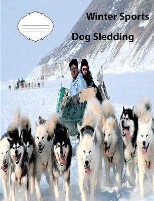 Winter Sports-Dog Sledding College Ruled Line Paper Journal