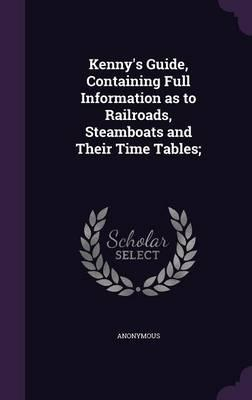 Kenny's Guide, Containing Full Information as to Railroads, Steamboats and Their Time Tables;