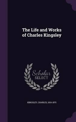The Life and Works of Charles Kingsley