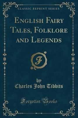 English Fairy Tales, Folklore and Legends (Classic Reprint)