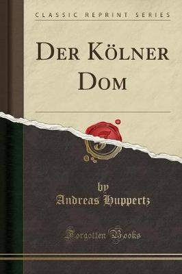 Der Kölner Dom (Classic Reprint)