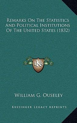 Remarks on the Statistics and Political Institutions of the United States (1832)