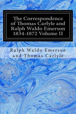 The Correspondence of Thomas Carlyle and Ralph Waldo Emerson 1834-1872