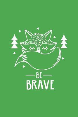 Cute Fox Be Brave Notebook