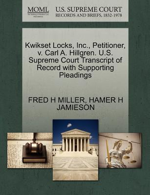 Kwikset Locks, Inc, Petitioner, V. Carl A. Hillgren. U.S. Supreme Court Transcript of Record with Supporting Pleadings