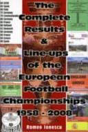 The Complete Results and Line-Ups of the European Football Championships 1958-2008