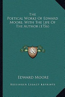 The Poetical Works of Edward Moore, with the Life of the Autthe Poetical Works of Edward Moore, with the Life of the Author (1756) Hor (1756)