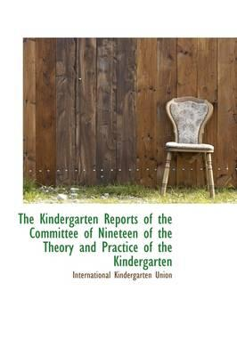The Kindergarten Reports of the Committee of Nineteen of the Theory and Practice of the Kindergarten