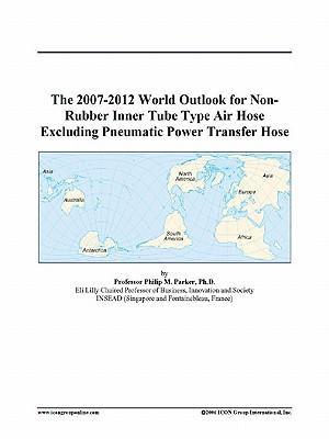 The 2007-2012 World Outlook for Non-Rubber Inner Tube Type Air Hose Excluding Pneumatic Power Transfer Hose
