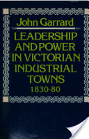 Leadership and Power in Victorian Industrial Towns, 1830-80