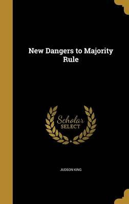 NEW DANGERS TO MAJORITY RULE