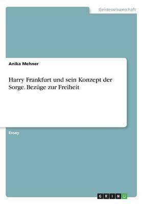 Harry Frankfurt und sein Konzept der Sorge. Bezüge zur Freiheit