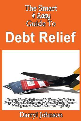 The Smart & Easy Guide to Debt Relief