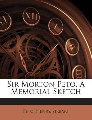 Sir Morton Peto, a Memorial Sketch