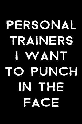 Personal Trainers I Want to Punch in the Face