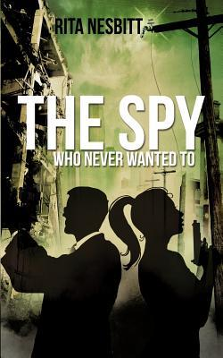 The Spy Who Never Wanted to
