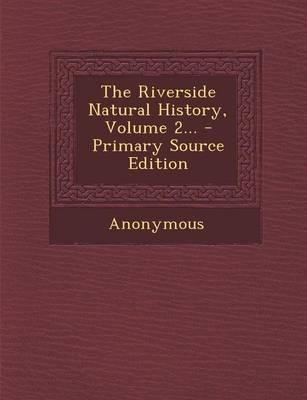 The Riverside Natural History, Volume 2... - Primary Source Edition