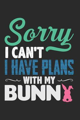 Sorry I Can't I Have Plans With My Bunny