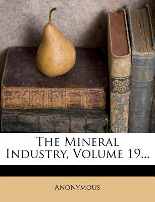The Mineral Industry, Volume 19...