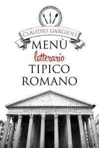 Menù letterario tipico romano - Recipes & Love from our Roman Kitchen