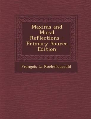 Maxims and Moral Reflections - Primary Source Edition