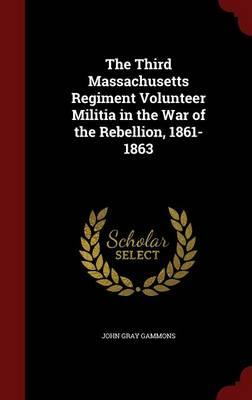 The Third Massachusetts Regiment Volunteer Militia in the War of the Rebellion, 1861-1863