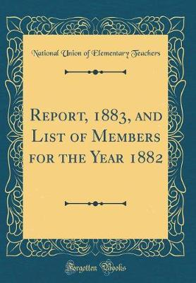 Report, 1883, and List of Members for the Year 1882 (Classic Reprint)