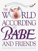 The World According to Babe and Friends