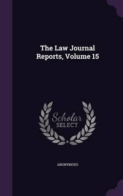 The Law Journal Reports, Volume 15