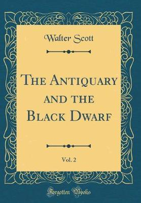 The Antiquary and the Black Dwarf, Vol. 2 (Classic Reprint)