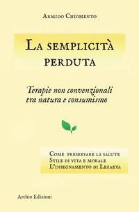 La semplicità perduta. Terapie non convenzionali tra natura e consumismo
