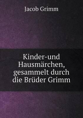 Kinder-Und Hausmarchen, Gesammelt Durch Die Bruder Grimm