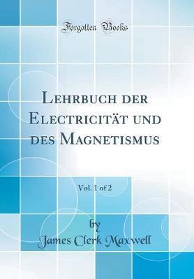 Lehrbuch der Electricität und des Magnetismus, Vol. 1 of 2 (Classic Reprint)