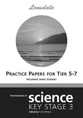 Lonsdale Key Stage 3 Essentials – Science Levels 5-7 Practice Papers (inc. Answers)