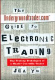 The Undergroundtrader.com Guide to Electronic Trading