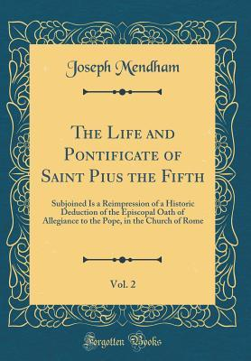 The Life and Pontificate of Saint Pius the Fifth, Vol. 2