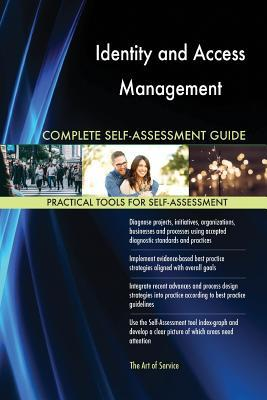 Identity and Access Management Complete Self-Assessment Guide