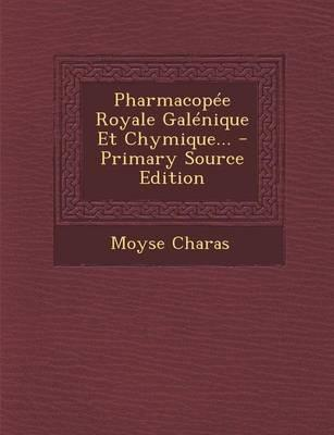 Pharmacopee Royale Galenique Et Chymique... - Primary Source Edition