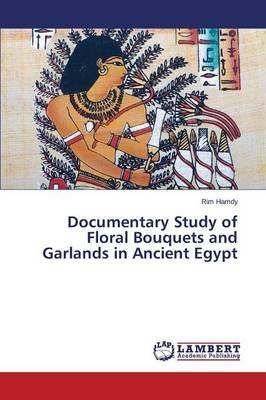 Documentary Study of Floral Bouquets and Garlands in Ancient Egypt